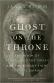 James  Romm - Ghost on the Throne: The Death of Alexander the Great and the War for Crown and Empire