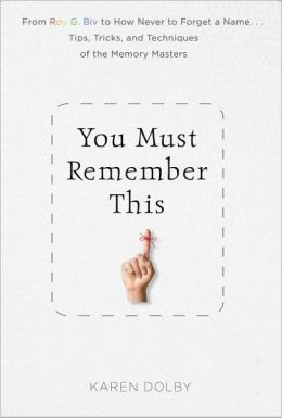 You Must Remember This: Easy Tricks & Proven Tips to Never Forget Anything, Ever Again