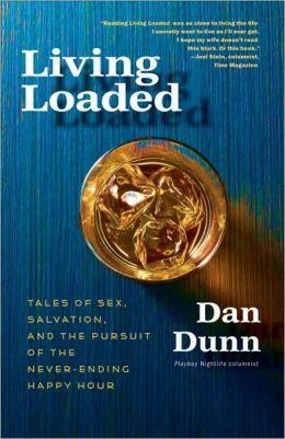 Living Loaded: Tales of Sex, Salvation, and the Pursuit of the Never-Ending Happy Hour