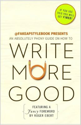 Write More Good: An Absolutely Phony Stylebook
