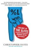 Book Cover Image. Title: Twilight of the Elites:  America after Meritocracy, Author: Christopher Hayes
