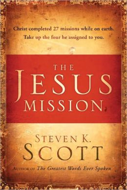 The Jesus Mission: Christ completed twenty-seven missions while on earth. Take up the four he assigned to you.
