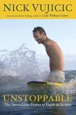 Book Cover Image. Title: Unstoppable:  The Incredible Power of Faith in Action, Author: Nick Vujicic