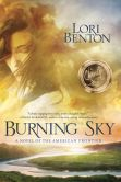 Book Cover Image. Title: Burning Sky:  A Novel of the American Frontier, Author: Lori Benton