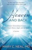 Book Cover Image. Title: To Heaven and Back:  A Doctor's Extraordinary Account of Her Death, Heaven, Angels, and Life Again: A True Story, Author: Mary C. Neal
