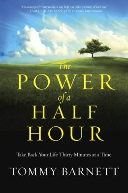 The Power of a Half Hour: Take Back Your Life Thirty Minutes at a Time