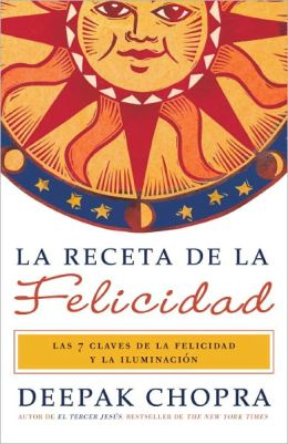 La receta de la felicidad: Las siete claves de la felicidad y la iluminacion (The Ultimate Happiness Prescription: 7 Keys to Joy and Enlightenment)