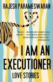 Book Cover Image. Title: I Am an Executioner:  Love Stories, Author: Rajesh Parameswaran