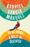 Book Cover Image. Title: Yo no vengo a decir un discurso (I Didn't Come to Give a Speech), Author: Gabriel Garcia Marquez