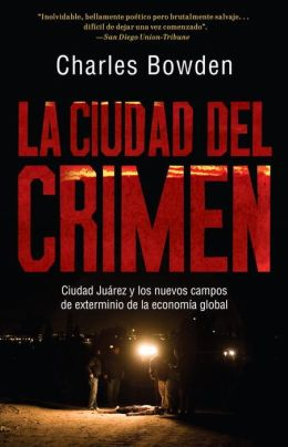 La ciudad del crimen: Ciudad Juarez y los nuevos campos de exterminio de la economia global (Murder City)