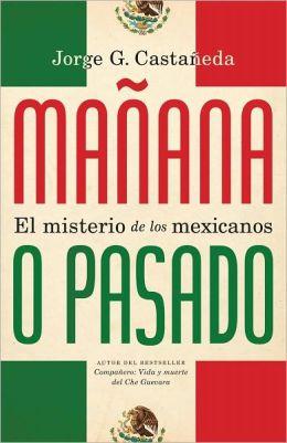 Mañana o pasado: El misterio de los mexicanos