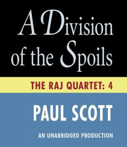 A Division of Spoils: The Raj Quartet, Book 4
