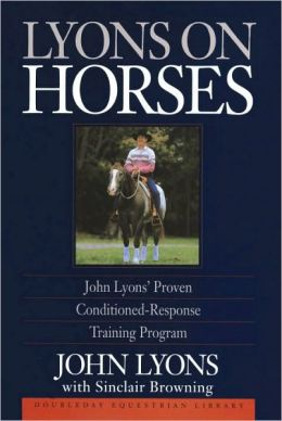 Lyons on Horses: John Lyons' Proven Conditioned-Response Training Program: John Lyons' Proven Conditioned-Response Training Program