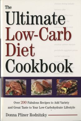 The Ultimate Low-Carb Diet Cookbook: Over 200 Fabulous Recipes to Add Variety and Great Taste to Your Low- Carbohydra te Lifestyle