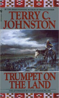 Trumpet on the Land: The Aftermath of Custer's Massacre, 1876 (The Plainsmen Series #10)