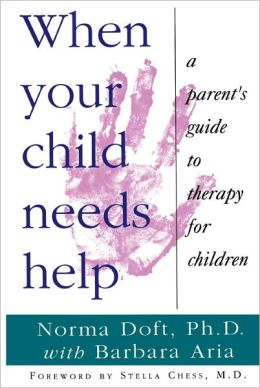 When Your Child Needs Help: A Parent's Guide to Therapy for Children
