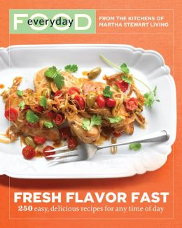 Everyday Food: Fresh Flavor Fast: 250 Easy, Delicious Recipes for Any Time of Day (PagePerfect NOOK Book)