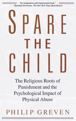 Spare the Child: The Religious Roots of Punishment and the Psychological Impact of Physical Abuse