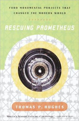 Rescuing Prometheus: Four Monumental Projects that Changed Our World