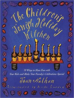 The Children's Jewish Holiday Kitchen: 70 Ways to Have Fun with Your Kids and Make Your Family's Celebrations Special