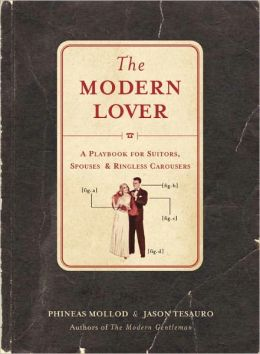 The Modern Lover: A Playbook for Suitors, Spouses, and Ringless Carousers