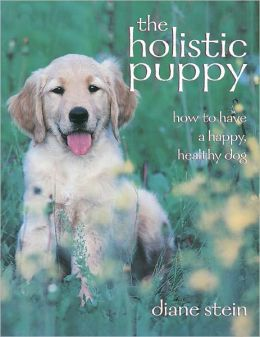 The Holistic Puppy: How to Have a Happy, Healthy Dog