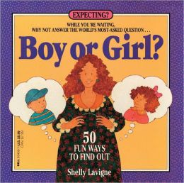 Boy or Girl: 50 Fun Ways to Find Out