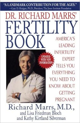 Dr. Richard Marrs' Fertility Book: America's Leading Infertility Expert Tells You Everything You Need to Know About Getting Pregnant