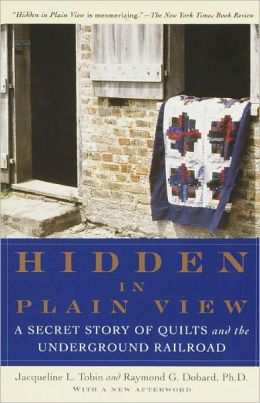 Hidden in Plain View: A Secret Story of Quilts and the Underground Railroad