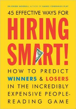 Hiring Smart!: How to Predict Winners and Losers in the Incredibly Expensive People-Reading Gam e