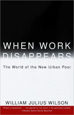 When Work Disappears: The World of the New Urban Poor by