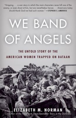 We Band of Angels: The Untold Story of the American Women Trapped on Bataan
