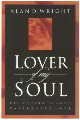 Lover of My Soul: Delighting in God's Passionate Love