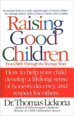 Raising Good Children: From Birth Through The Teenage Years
