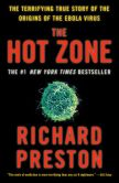 Book Cover Image. Title: The Hot Zone:  The Terrifying True Story of the Origins of the Ebola Virus, Author: Richard Preston