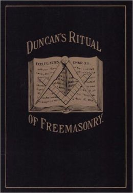 Duncan's Masonic Ritual and Monitor: Guide to the Three Symbolic Degrees of the Ancient York Rite and to the Degrees of Mark Master, Past Master, Most Excellent Master, and the Royal Arch