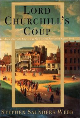 Lord Churchill's Coup: The Anglo-American Empire and the Glorious Revolution Reconsidered