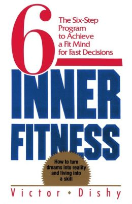 Inner Fitness: The Six-Step Program to Achieve a Fit Mind for Fast Decisions