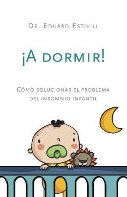 A dormir!: Cómo solucionar el problema del insomnio infantil