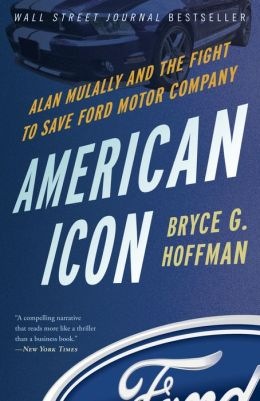 american icon alan mulally and the fight to save ford. Black Bedroom Furniture Sets. Home Design Ideas