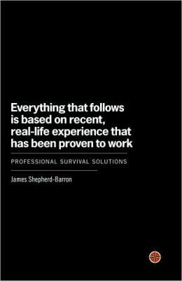Everything That Follows Is Based on Recent, Real-Life Experience That Has Been Proven to Work: Professional Survival Solutions
