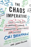 Book Cover Image. Title: The Chaos Imperative:  How Chance and Disruption Increase Innovation, Effectiveness, and Success, Author: Ori Brafman