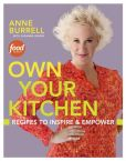 Book Cover Image. Title: Own Your Kitchen:  Recipes to Inspire & Empower, Author: Anne Burrell