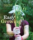 Book Cover Image. Title: Easy Growing:  Organic Herbs and Edible Flowers from Small Spaces, Author: Gayla Trail