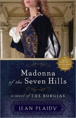 Madonna of the Seven Hills: A Novel of the Borgias