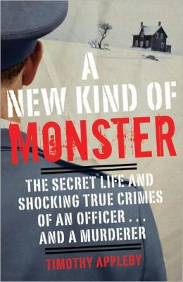 A New Kind of Monster: The Secret Life and Shocking True Crimes of an Officer . . . and a Murderer