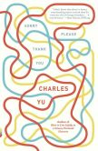 Book Cover Image. Title: Sorry Please Thank You, Author: Charles Yu