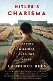 Book Cover Image. Title: Hitler's Charisma:  Leading Millions into the Abyss, Author: Laurence Rees