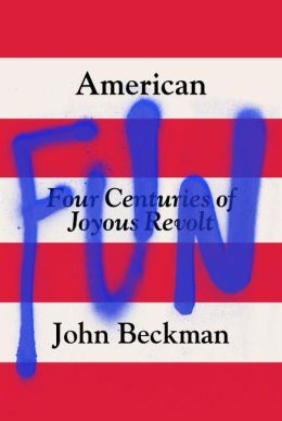American Fun: Four Centuries of Joyous Revolt