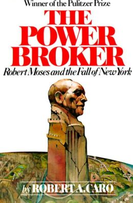 The Power Broker, Volume 1 of 3: Robert Moses and the Fall of New York